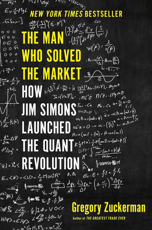 Gregory Zuckerman | Eric Schleien | The Man Who Solved The Market | How Jim Simons Launched The Quant Revolution